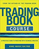 The Trading Book Course: A Practical Guide to Profiting with Technical Analysis - Anne-Marie Baiynd