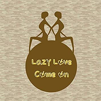 Lazy Love (Come On)