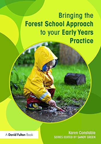 Bringing the Forest School Approach to your Early Years Practice (Bringing...