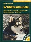 Schlittenhunde: Sibirian Husky - Samojede - Eskimohund - Alaskan Malamute - Akita-Inu. Praktische Ratschläge für Haltung, Pflege und Erziehung