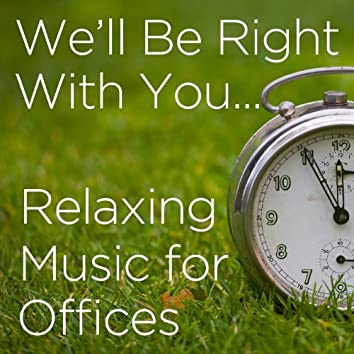 We'll Be Right With You: Relaxing Music for Offices