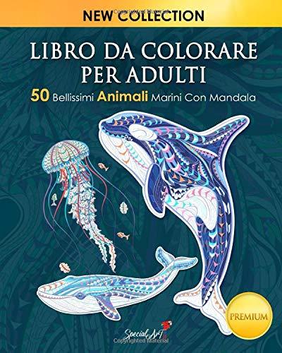 Libro Da Colorare per Adulti: 50 Fantastici Animali  Marini con mandala da colorare. Ottimo passatempo per adulti, libro antistress per rilassarsi con bellissimi disegni da colorare