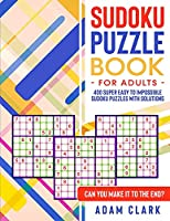Sudoku Puzzles for Adults: 400 Super Easy to Impossible Sudoku Puzzles with Solutions. Can You Make It to The End?