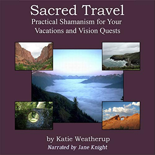 Sacred Travel - Practical Shamanism for Your Vacations and Vision Quests audiobook cover art