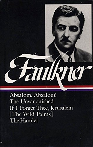William Faulkner : Novels 1936-1940 : Absalom, Absalom! / The Unvanquished / If I Forget Thee, Jerusalem / The Hamlet (Library of America)