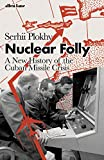 Nuclear Folly: A New History of the Cuban Missile Crisis (English Edition)...