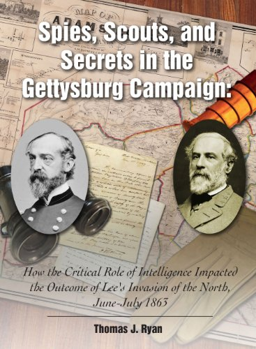 Image of Spies, Scouts, and Secrets in the Gettysburg Campaign: How the Critical Role of Intelligence Impacted the Outcome of Lee's Invasion of the North, June-July 1863