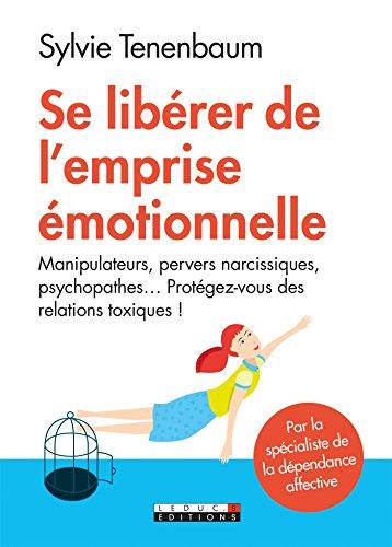 Se libérer de l'emprise émotionnelle: Manipulateurs, pervers narcissiques, psychopathes... Protégez-vous des relations toxiques ! (EXPERTS PSYCHO)