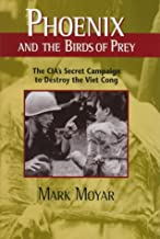 Phoenix and the Birds of Prey: The Cia's Secret Campaign to Destroy the Viet Cong