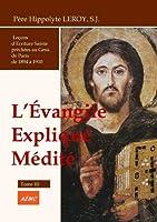 L'EVANGILE EXPLIQUE, MEDITE Tom.III