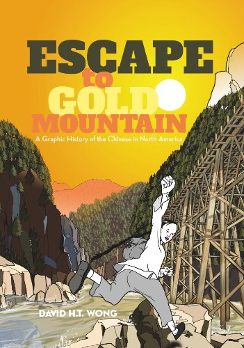 Escape to Gold Mountain: A Graphic History of the Chinese in North America (English Edition)