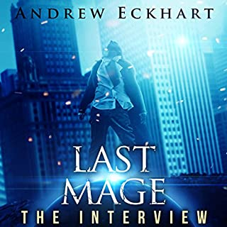 Last Mage: The Interview, Book 1                   By:                                                                                                                                 Andrew Eckhart                               Narrated by:                                                                                                                                 Richard Coombs                      Length: 8 hrs and 57 mins     9 ratings     Overall 4.1