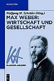 Max Weber: Wirtschaft und Gesellschaft (Klassiker Auslegen 32) (German Edition)