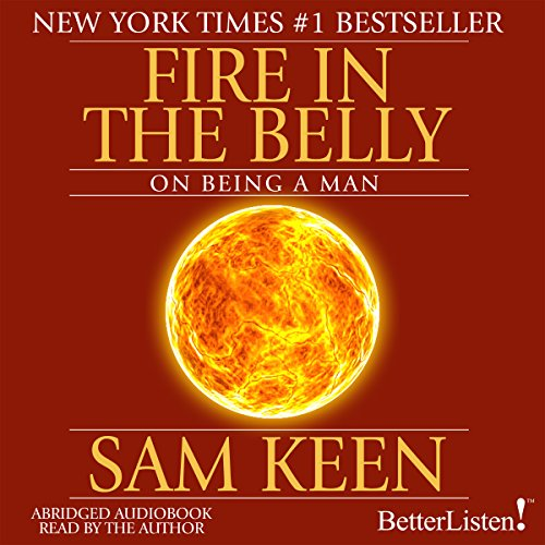 Fire in the Belly     On Being a Man              By:                                                                                                                                 Sam Keen                               Narrated by:                                                                                                                                 Sam Keen                      Length: 2 hrs and 2 mins     77 ratings     Overall 4.3