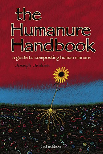 The Humanure Handbook: A Guide to Composting Human Manure, Third Edition