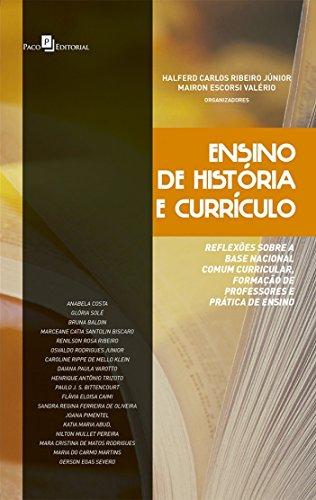 Ensino de história e currículo: Reflexões Sobre a Base Nacional Comum Curricular, Formação de Professores e Prática de Ensino