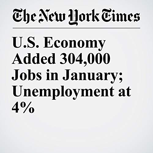 『U.S. Economy Added 304,000 Jobs in January; Unemployment at 4%』のカバーアート