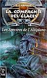 La compagnie des glaces nouvelle époque, tome 5 - Les spectres de l'Altiplano