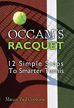 Occam's Racquet (Simpler, Smarter Tennis Book 1) by [Marcus Cootsona]