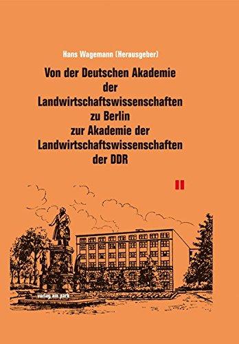 Von der Deutschen Akademie der Landwirtschaftswissenschaften zu Berlin zur Akademie der Landwirtschaftswissenschaften der DDR. Ein Beitrag zur Geschichte 1951-1991 (Verlag am Park)
