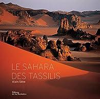 Le Sahara des Tassilis par Alain Sèbe