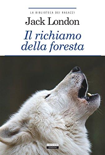 Il richiamo della foresta: Ediz. integrale (La biblioteca dei ragazzi Vol. 29)