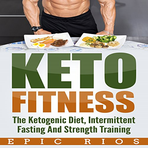 Keto Fitness: The Ketogenic Diet, Intermittent Fasting, and Strength Training audiobook cover art