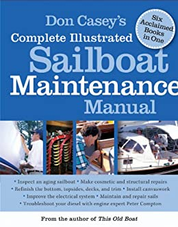 Don Casey's Complete Illustrated Sailboat Maintenance Manual: Including Inspecting the Aging Sailboat, Sailboat Hull and Deck Repair, Sailboat Refinishing, Sailbo by [Don Casey]