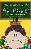¡No quiero ir al cole!: Libro infantil (a partir de 7 años). Martín comienza la escuela (¡No quiero...! nº 2)