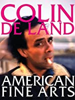 Colin De Land, American Fine Arts