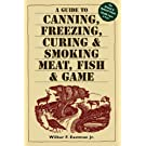 A Guide to Canning, Freezing, Curing & Smoking Meat, Fish & Game