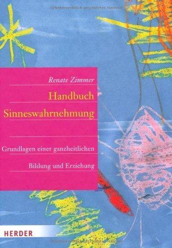 Handbuch der Sinneswahrnehmung: Grundlagen einer ganzheitlichen Bildung und Erziehung by Renate Zimmer(2012-02-01)