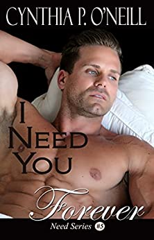 I Need You Forever (Need Series Book 5) by [Cynthia P. O'Neill]