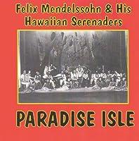 Paradise Isle by FELIX & HIS HAWAIIAN SERENADERS MENDELSSOHN (2001-09-11)