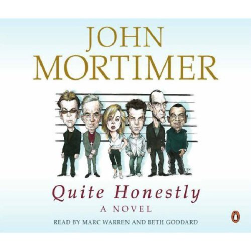 Quite Honestly                   By:                                                                                                                                 John Mortimer                               Narrated by:                                                                                                                                 Beth Goddard,                                                                                        Marc Warren                      Length: 2 hrs and 52 mins     4 ratings     Overall 4.5