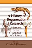 A History of Regeneration Research: Milestones in the Evolution of a Science by Unknown(2007-12-03)