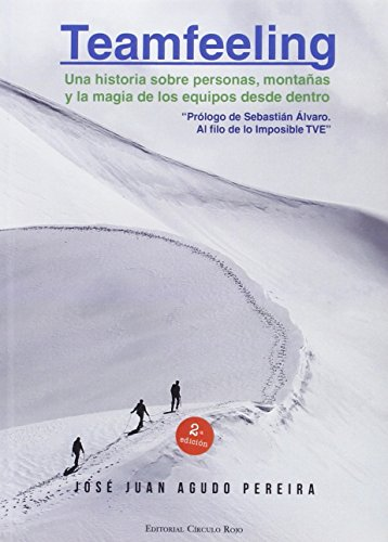 TEAMFEELING Una historia sobre personas, montañas y la magia de los equipos desde dentro: Prólogo de Sebastián Álvaro, Al filo de lo imposible TVE