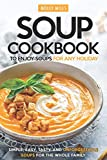 Soup Cookbook To Enjoy Soups for Any Holiday: Simple, Easy, Tasty and Unforgettable Soups For The Whole Family