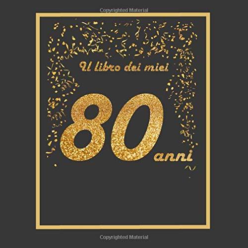 Il Libro Dei Miei 80 Anni: 21X21Cm - 75 Pagine - Biglietti D'Auguri - Idea Regalo Di Compleanno - Buo Compleanno - Libro Degli Opsiti Di Compleanno - Guestbook