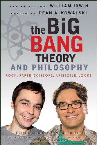 The Big Bang Theory and Philosophy: Rock, Paper, Scissors, Aristotle, Locke (The Blackwell Philosophy and Pop Culture Book 33) (English Edition)