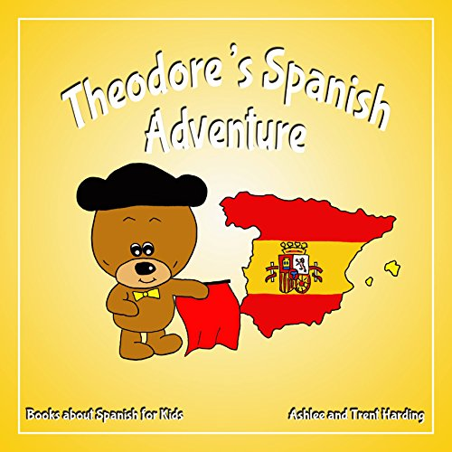 Theodore's Spanish Adventure: Books about Spain for Kids (Theodore's Travel Adventures Book Series 5)