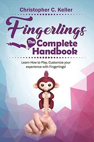 Fingerlings: The Complete Handbook!: Learn How to Play, Customize your Experience with Fingerlings! (English Edition)