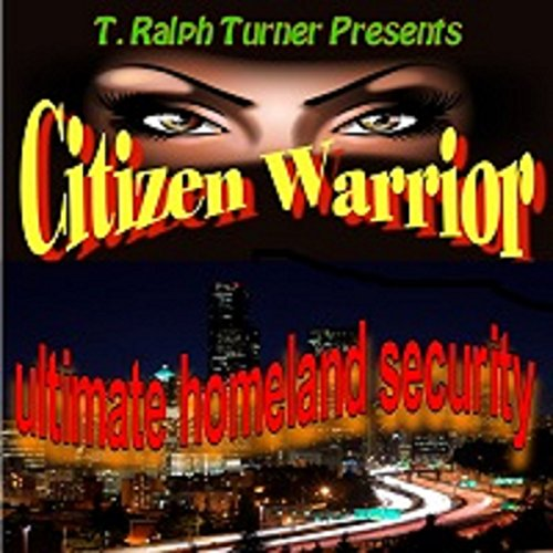 Citizen Warrior: The Ultimate Homeland Security audiobook cover art