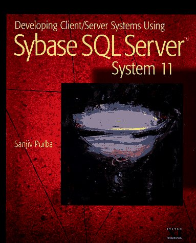 Developing Client/Server Systems Using Sybase SQL Server System 11