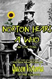Norton Hears A Who and Other Stories: The Third Collection of The New Adventures Of Queen Victoria
