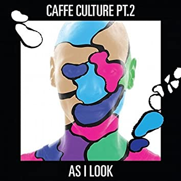 As I Look (Caffe Culture, Pt. 2)