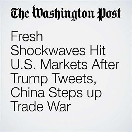 Fresh Shockwaves Hit U.S. Markets After Trump Tweets, China Steps up Trade War copertina