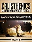 Calistenia: Guia para exercício corporal completo, construir o seu corpo de sonho em 30 minutos: Exercício corporal, treino de rua, treinamento de peso ... força do peso do corpo (Portuguese Edition)