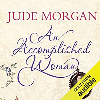 An Accomplished Woman                   By:                                                                                                                                 Jude Morgan                               Narrated by:                                                                                                                                 Phyllida Nash                      Length: 14 hrs and 13 mins     44 ratings     Overall 3.9
