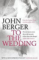 To the Wedding by John Berger(1905-07-04)